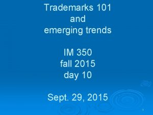 Trademarks 101 and emerging trends IM 350 fall