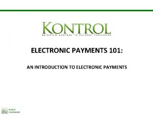 ELECTRONIC PAYMENTS 101 AN INTRODUCTION TO ELECTRONIC PAYMENTS