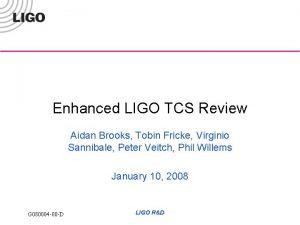 Enhanced LIGO TCS Review Aidan Brooks Tobin Fricke