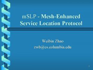 m SLP MeshEnhanced Service Location Protocol Weibin Zhao