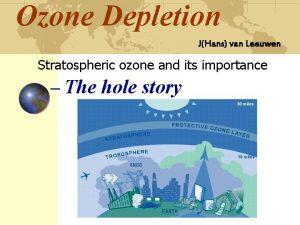 Ozone Depletion JHans van Leeuwen Stratospheric ozone and