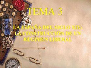 TEMA 3 LA ESPAA DEL SIGLO XIX LA