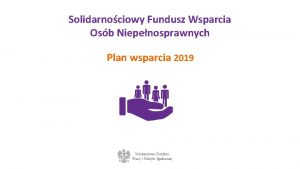 Solidarnociowy Fundusz Wsparcia Osb Niepenosprawnych Plan wsparcia 2019
