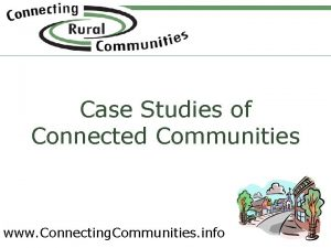 Case Studies of Connected Communities www Connecting Communities