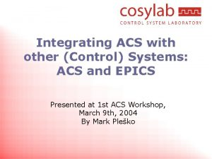 Integrating ACS with other Control Systems ACS and