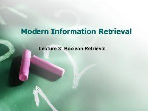 Modern Information Retrieval Lecture 3 Boolean Retrieval Lecture