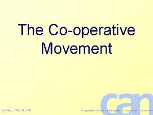 The Cooperative Movement Sunday October 24 2010 Cooperative