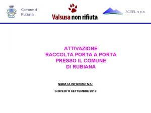 Comune di Rubiana ACSEL s p a ATTIVAZIONE