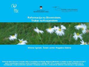 Reformacija na Slovenskem Trubar na Kozjanskem Milena Ogrizek