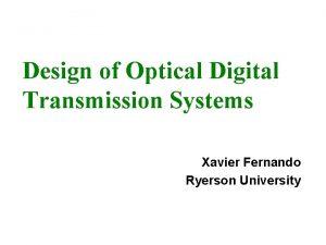 Design of Optical Digital Transmission Systems Xavier Fernando