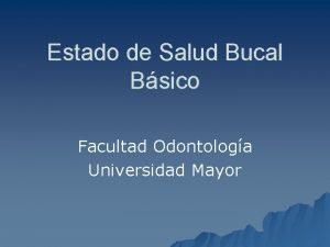 Estado de Salud Bucal Bsico Facultad Odontologa Universidad