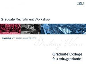 Graduate Recruitment Workshop Graduate College fau edugraduate Overview