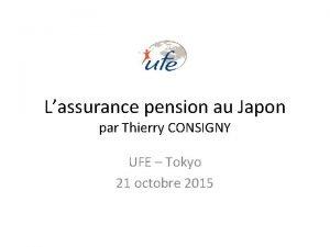 Lassurance pension au Japon par Thierry CONSIGNY UFE
