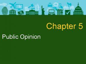 Chapter 5 Public Opinion Public Opinion Public Opinion