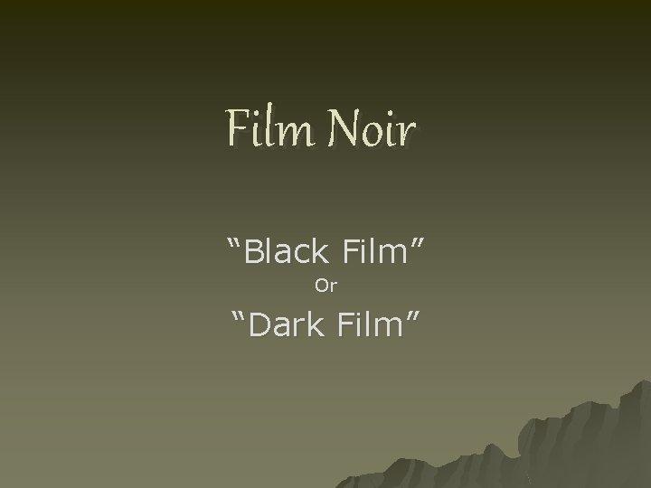 Film Noir Black Film Or Dark Film The