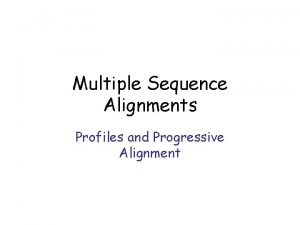 Multiple Sequence Alignments Profiles and Progressive Alignment Profiles