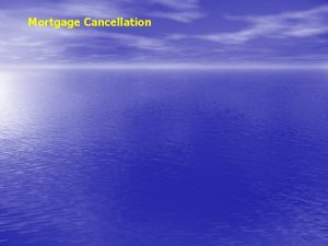 Mortgage Cancellation Mortgage Cancellation What is the difference