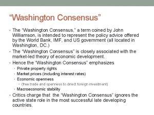 Washington Consensus The Washington Consensus a term coined
