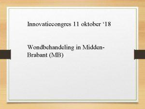 Innovatiecongres 11 oktober 18 Wondbehandeling in Midden Brabant