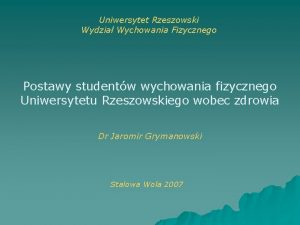 Uniwersytet Rzeszowski Wydzia Wychowania Fizycznego Postawy studentw wychowania