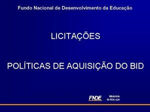 Fundo Nacional de Desenvolvimento da Educao LICITAES POLTICAS