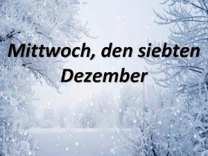 Mittwoch den siebten Dezember Thema Winterfeste in Deutschland