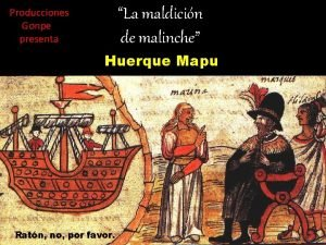 La maldicin de malinche Producciones Gonpe presenta Huerque