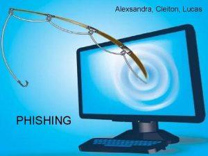 Alexsandra Cleiton Lucas PHISHING Origens do phishing O