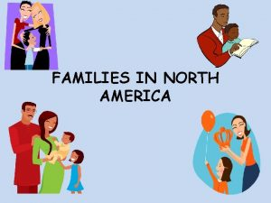 FAMILIES IN NORTH AMERICA A long time ago
