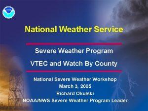 National Weather Service Severe Weather Program VTEC and