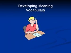 Developing Meaning Vocabulary Developing Meaning Vocabulary n Remember