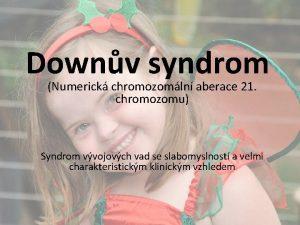 Downv syndrom Numerick chromozomln aberace 21 chromozomu Syndrom
