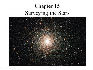 Chapter 15 Surveying the Stars 2010 Pearson Education