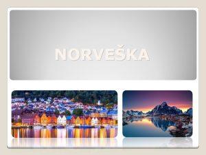 NORVEKA GEOGRAFSKI POLOAJ Djelom u sjevernom umjerenom djelom