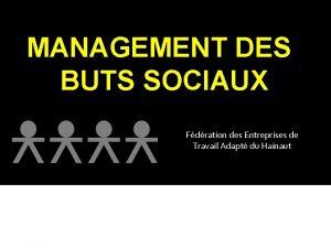 MANAGEMENT DES BUTS SOCIAUX Fdration des Entreprises de