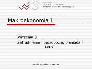 Makroekonomia I wiczenia 3 Zatrudnienie i bezrobocie pienidz