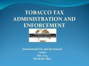 TOBACCO TAX ADMINISTRATION AND ENFORCEMENT International Tax and