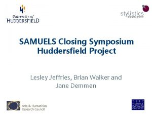 SAMUELS Closing Symposium Huddersfield Project Lesley Jeffries Brian