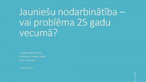 Jaunieu nodarbintba vai problma 25 gadu vecum Ventspilstas