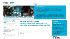 Industrial Products Business challenge This leading sensor manufacturer