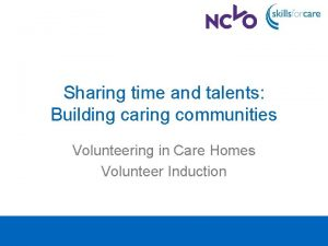 Sharing time and talents Building caring communities Volunteering