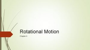 Rotational Motion Chapter 8 Rotational Variables Comparison between