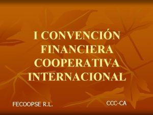 I CONVENCIN FINANCIERA COOPERATIVA INTERNACIONAL FECOOPSE R L