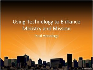 Using Technology to Enhance Ministry and Mission Paul