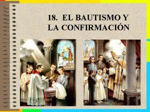 18 EL BAUTISMO Y LA CONFIRMACIN A EL