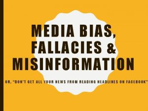 MEDIA BIAS FALLACIES MISINFORMATION OR DONT GET ALL