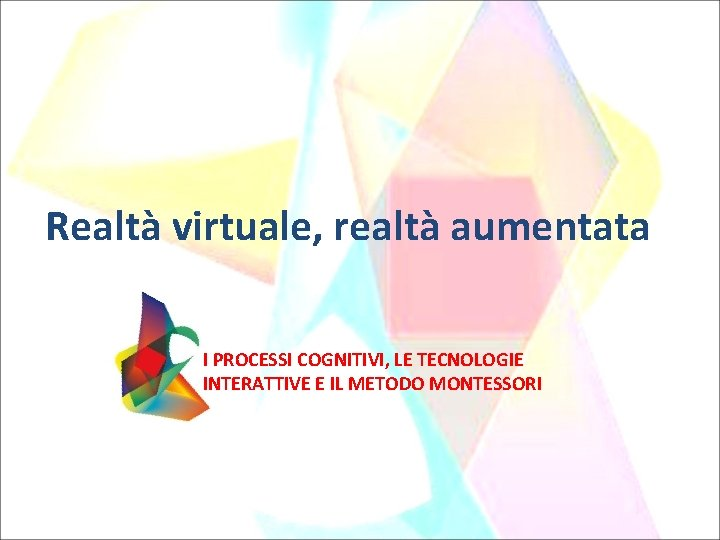 Realt virtuale realt aumentata I PROCESSI COGNITIVI LE