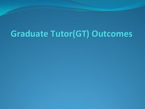 Graduate TutorGT Outcomes Graduate Tutoring GT Outcomes Figure