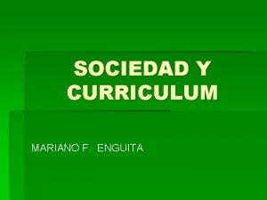 SOCIEDAD Y CURRICULUM MARIANO F ENGUITA SOCIEDAD Y
