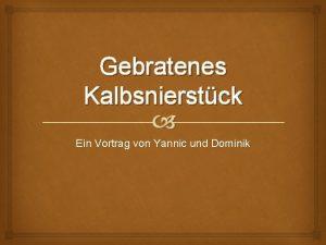 Gebratenes Kalbsnierstck Ein Vortrag von Yannic und Dominik